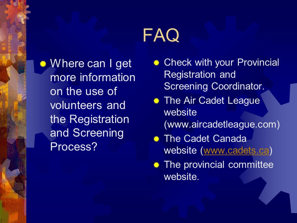 FAQ Where can I get more information on the use of volunteers and the Registration and Screening Process.