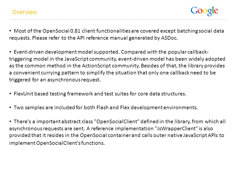 Overview Most of the OpenSocial 0.81 client functionalities are covered except batching social data requests.