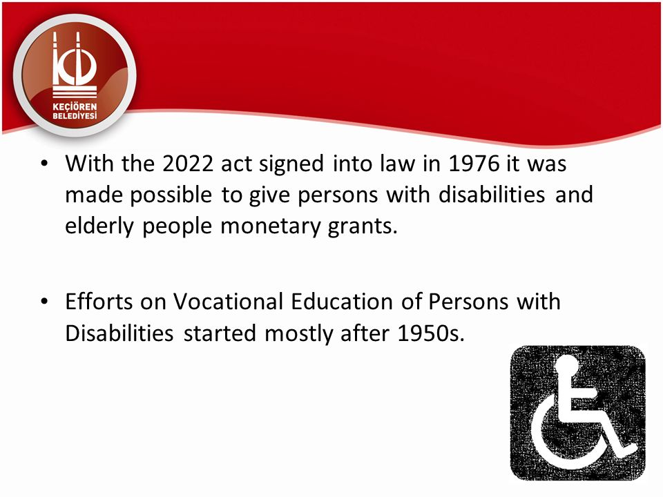 With the 2022 act signed into law in 1976 it was made possible to give persons with disabilities and elderly people monetary grants. Efforts on Vocati