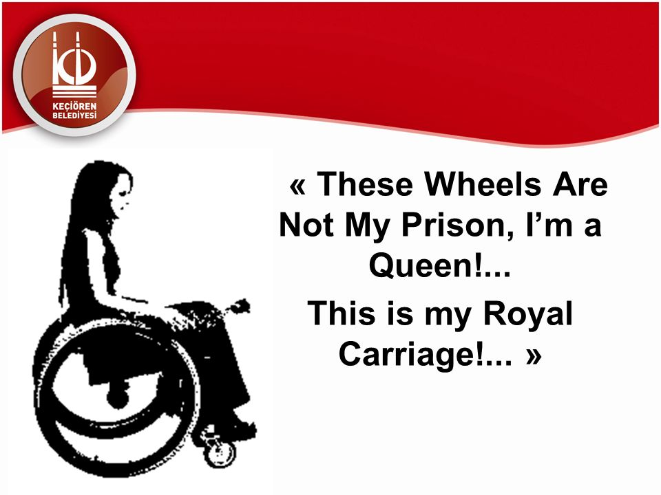« These Wheels Are Not My Prison, Im a Queen!... This is my Royal Carriage!... »