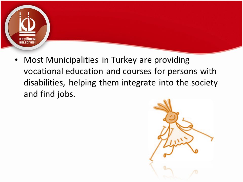 Most Municipalities in Turkey are providing vocational education and courses for persons with disabilities, helping them integrate into the society an