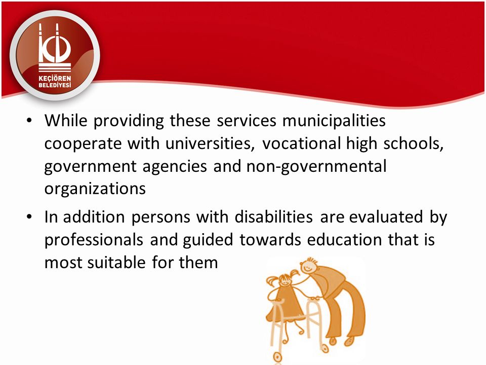 While providing these services municipalities cooperate with universities, vocational high schools, government agencies and non-governmental organizat