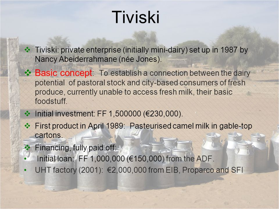 Additional comments Tiviski has set up a number of support systems for the benefit of stock raisers: milk collection, fodder supply at wholesale prices and end-of-month credit, veterinary care, vaccination, feeding and health information, loans from time to time, free mosquito net impregnation, etc.