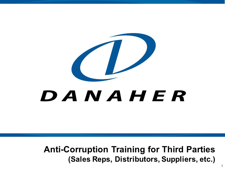 12 >Be aware of and adhere to the Danaher Standards of Conduct discussed in this training, the specific requirements of your contract, and all anti- corruption laws in the areas where you operate, including the FCPA.