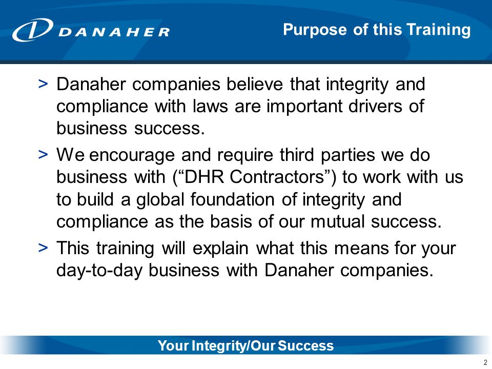 2 >Danaher companies believe that integrity and compliance with laws are important drivers of business success. >We encourage and require third partie