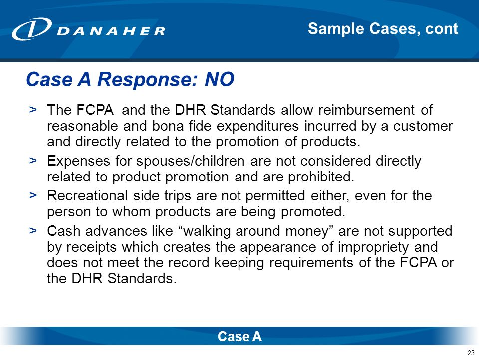 23 Sample Cases, cont Case A >The FCPA and the DHR Standards allow reimbursement of reasonable and bona fide expenditures incurred by a customer and d