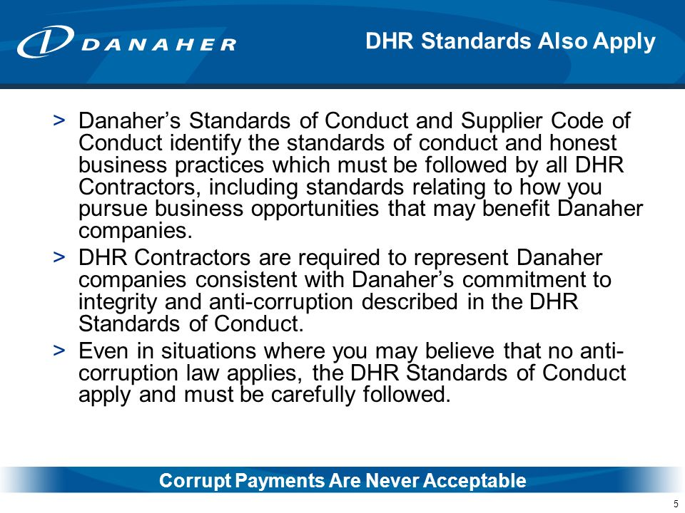5 >Danahers Standards of Conduct and Supplier Code of Conduct identify the standards of conduct and honest business practices which must be followed b