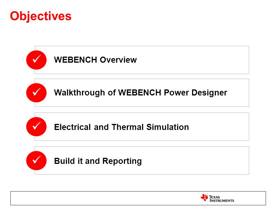 Walkthrough of WEBENCH Power Designer Electrical and Thermal Simulation Build it and Reporting Objectives WEBENCH Overview
