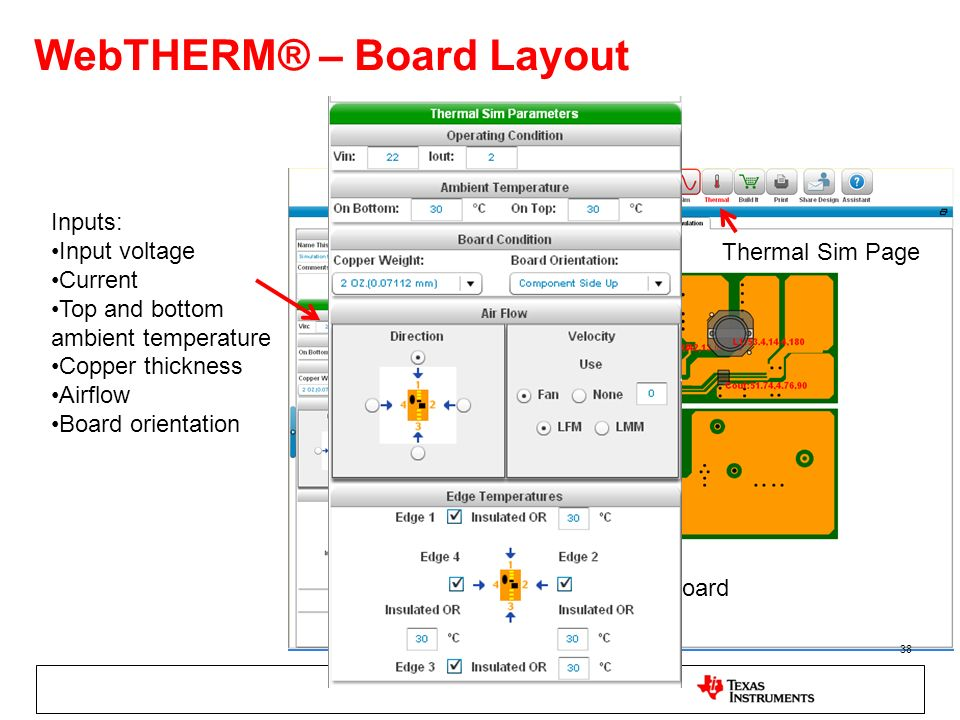 38 WebTHERM® – Board Layout Thermal Sim Page PC Board Inputs: Input voltage Current Top and bottom ambient temperature Copper thickness Airflow Board