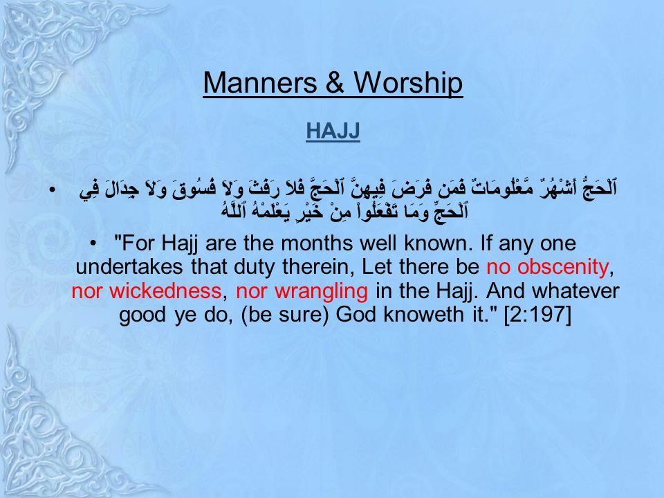 Manners & Worship HAJJ ٱلْحَجُّ أَشْهُرٌ مَّعْلُومَاتٌ فَمَن فَرَضَ فِيهِنَّ ٱلْحَجَّ فَلاَ رَفَثَ وَلاَ فُسُوقَ وَلاَ جِدَالَ فِي ٱلْحَجِّ وَمَا تَفْعَلُواْ مِنْ خَيْرٍ يَعْلَمْهُ ٱللَّهُ For Hajj are the months well known.
