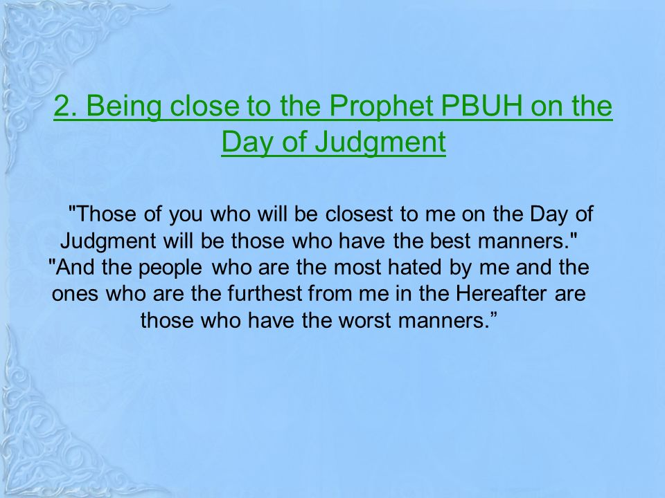 2. Being close to the Prophet PBUH on the Day of Judgment