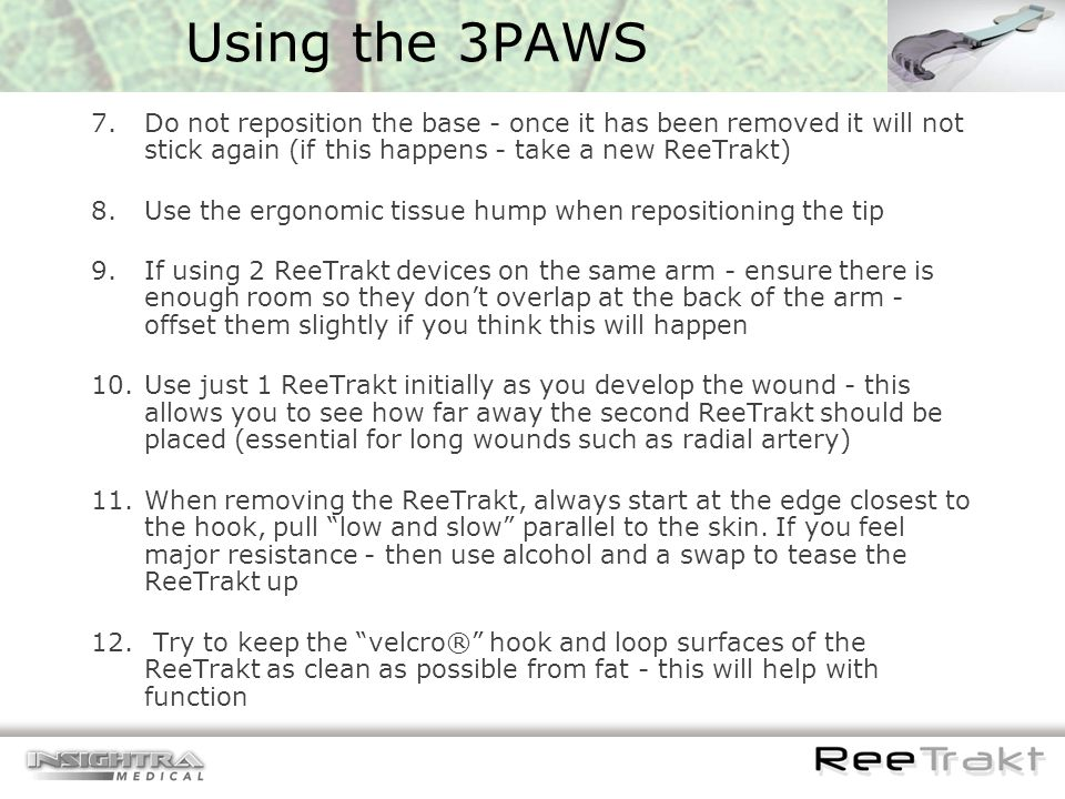 Using the 3PAWS 7.Do not reposition the base - once it has been removed it will not stick again (if this happens - take a new ReeTrakt) 8.Use the ergo