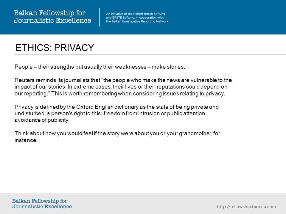 ETHICS: PRIVACY People – their strengths but usually their weaknesses – make stories.