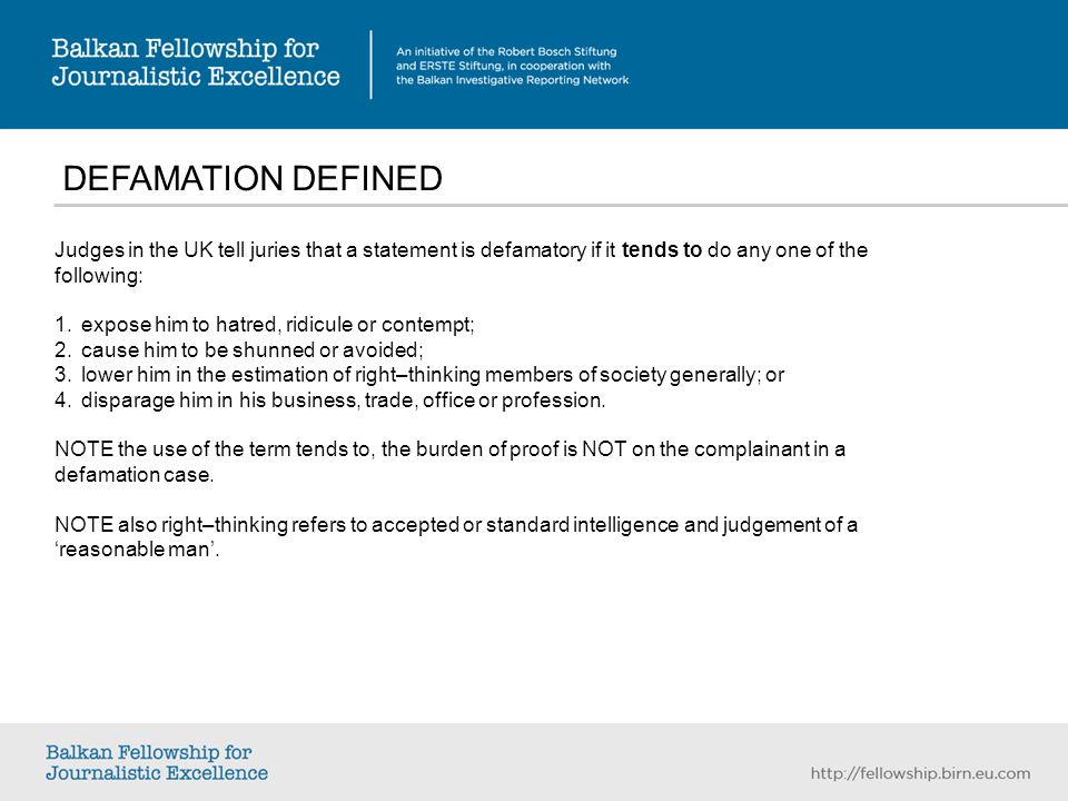 DEFAMATION DEFINED Judges in the UK tell juries that a statement is defamatory if it tends to do any one of the following: 1.