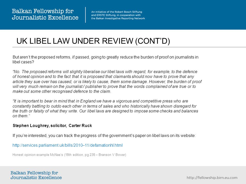UK LIBEL LAW UNDER REVIEW (CONTD) But arent the proposed reforms, if passed, going to greatly reduce the burden of proof on journalists in libel cases.