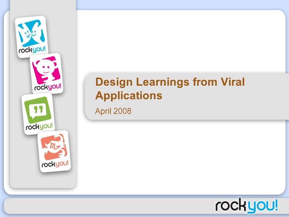 Design Learnings from Viral Applications April 2008