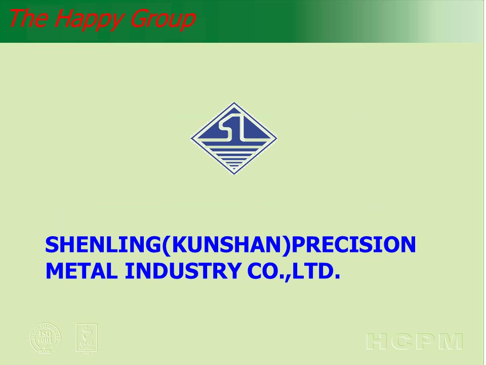 The Happy Group SHENLING(KUNSHAN)PRECISION METAL INDUSTRY CO.,LTD.