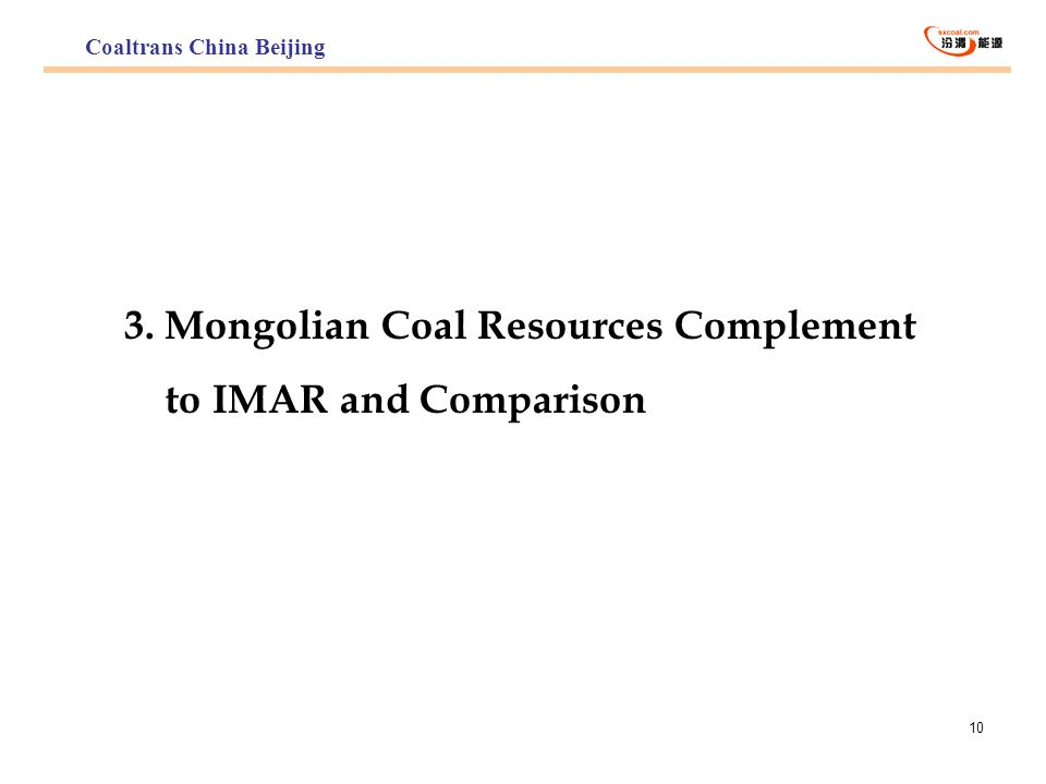 10 3. Mongolian Coal Resources Complement to IMAR and Comparison Coaltrans China Beijing