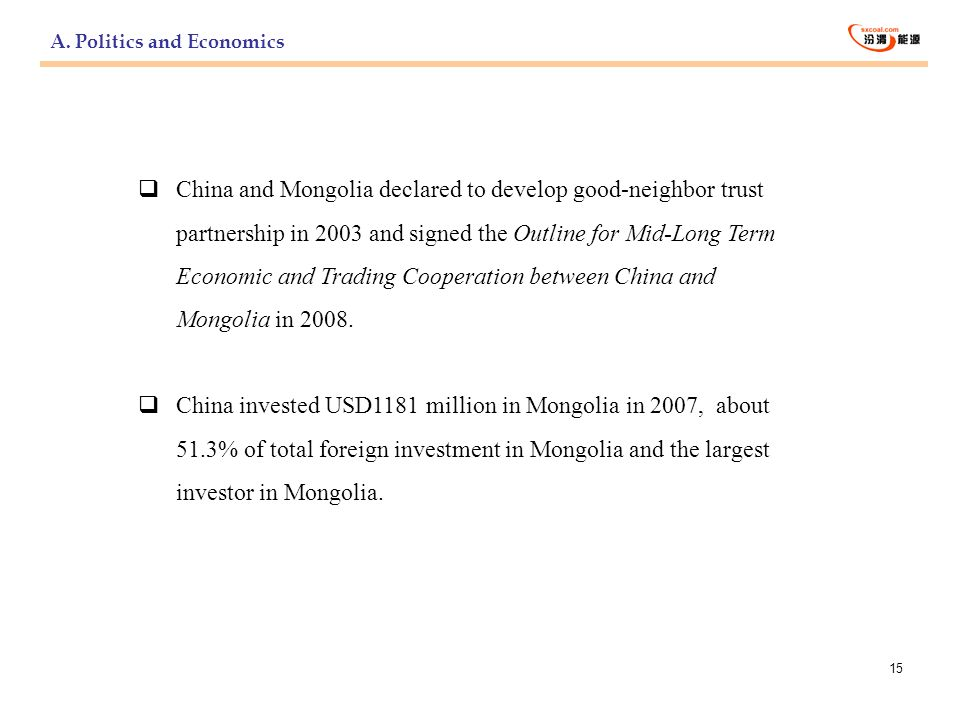 15 China and Mongolia declared to develop good-neighbor trust partnership in 2003 and signed the Outline for Mid-Long Term Economic and Trading Cooper
