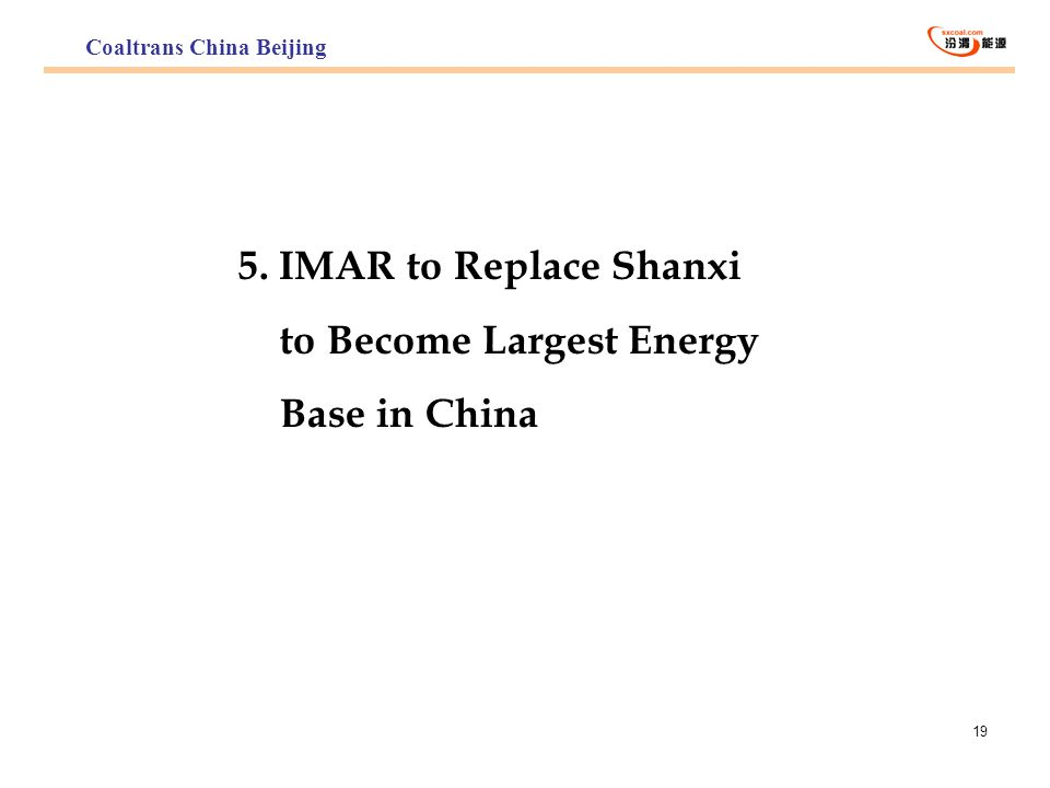 19 5. IMAR to Replace Shanxi to Become Largest Energy Base in China Coaltrans China Beijing