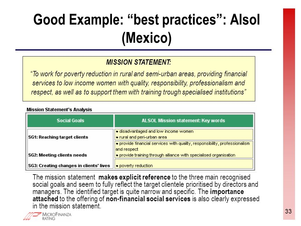 33 Good Example: best practices: Alsol (Mexico) The mission statement makes explicit reference to the three main recognised social goals and seem to fully reflect the target clientele prioritised by directors and managers.