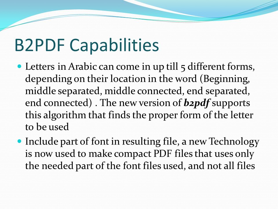 B2PDF Capabilities Letters in Arabic can come in up till 5 different forms, depending on their location in the word (Beginning, middle separated, middle connected, end separated, end connected).
