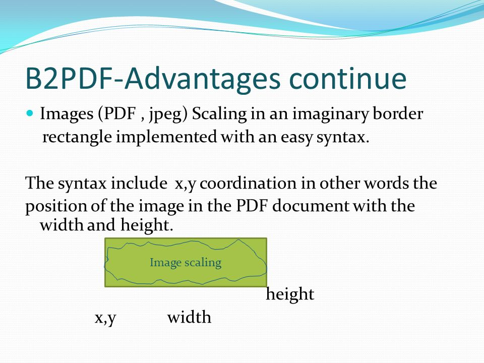 B2PDF-Advantages continue Images (PDF, jpeg) Scaling in an imaginary border rectangle implemented with an easy syntax.