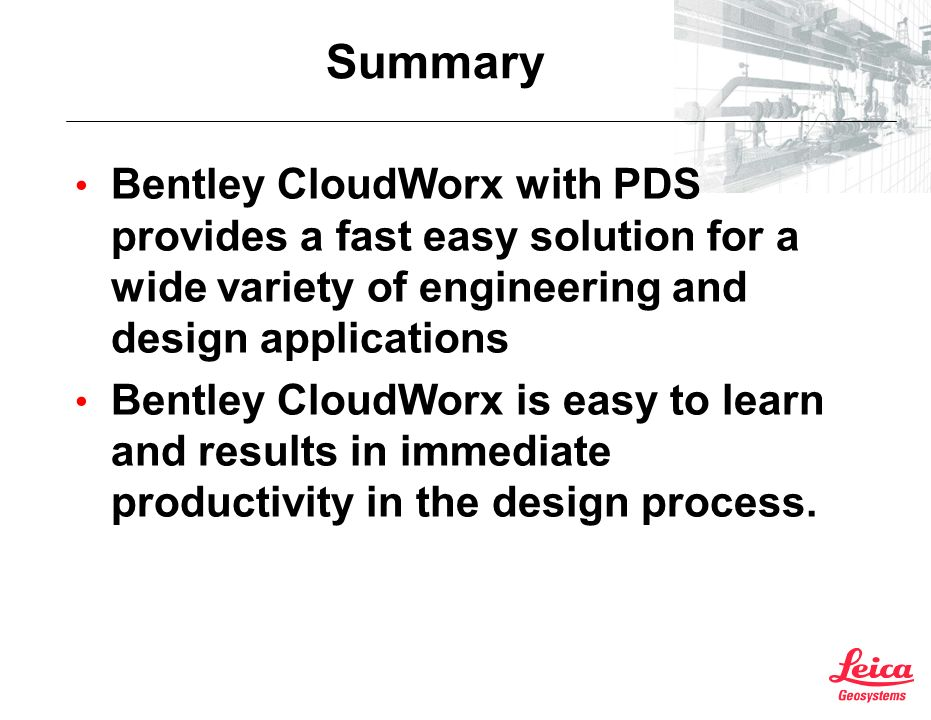 Summary Bentley CloudWorx with PDS provides a fast easy solution for a wide variety of engineering and design applications Bentley CloudWorx is easy to learn and results in immediate productivity in the design process.