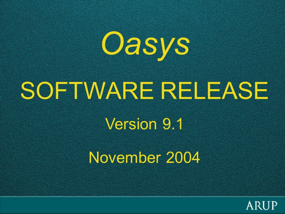 Oasys SOFTWARE RELEASE Version 9.1 November 2004
