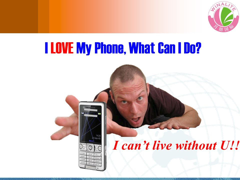 I LOVE My Phone, What Can I Do? I cant live without U!!