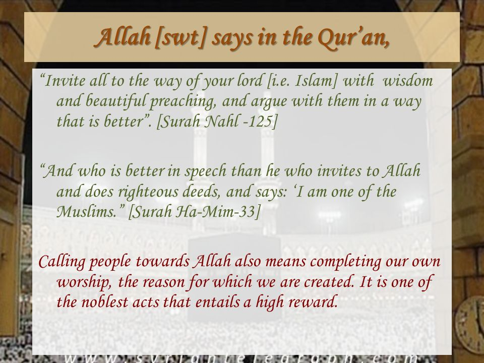 Allah [swt] says in the Quran, Invite all to the way of your lord [i.e. Islam] with wisdom and beautiful preaching, and argue with them in a way that