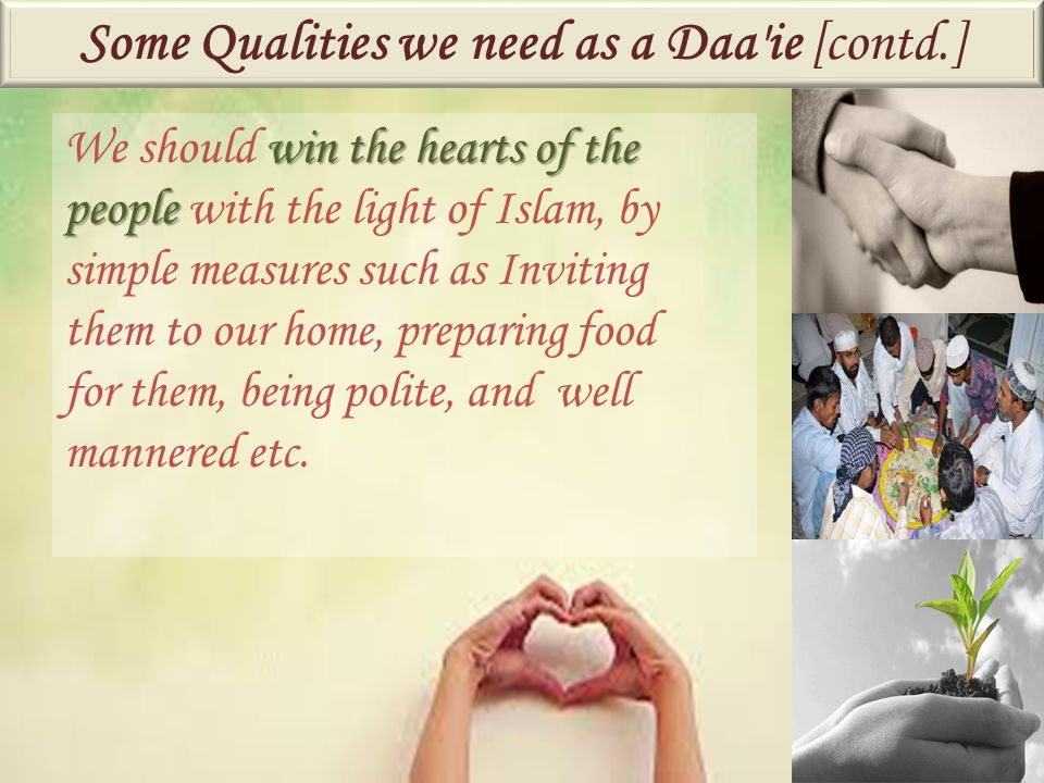 win the hearts of the people We should win the hearts of the people with the light of Islam, by simple measures such as Inviting them to our home, pre