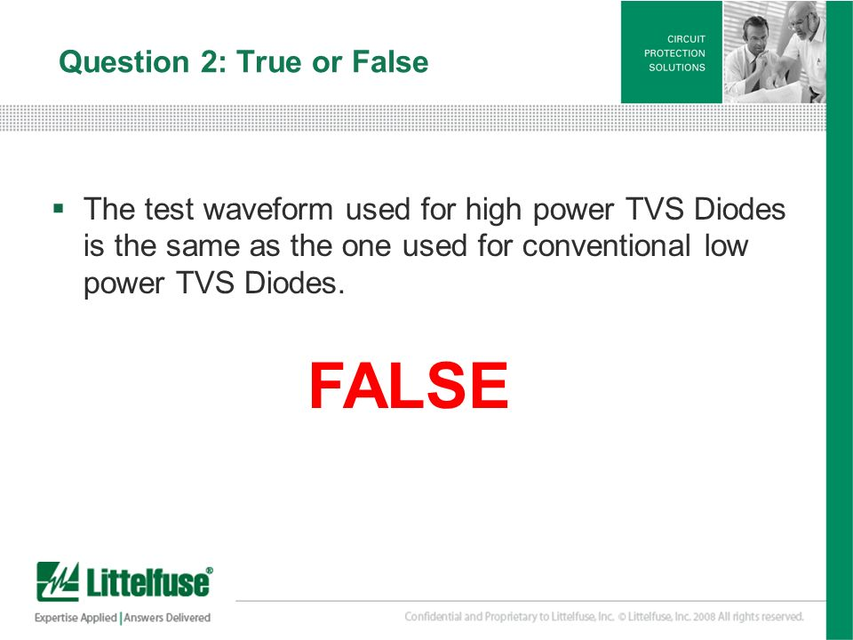15 Version01_100407 Question 2: True or False The test waveform used for high power TVS Diodes is the same as the one used for conventional low power