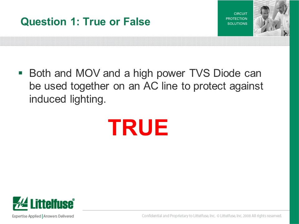 24 Version01_100407 Question 1: True or False Both and MOV and a high power TVS Diode can be used together on an AC line to protect against induced li