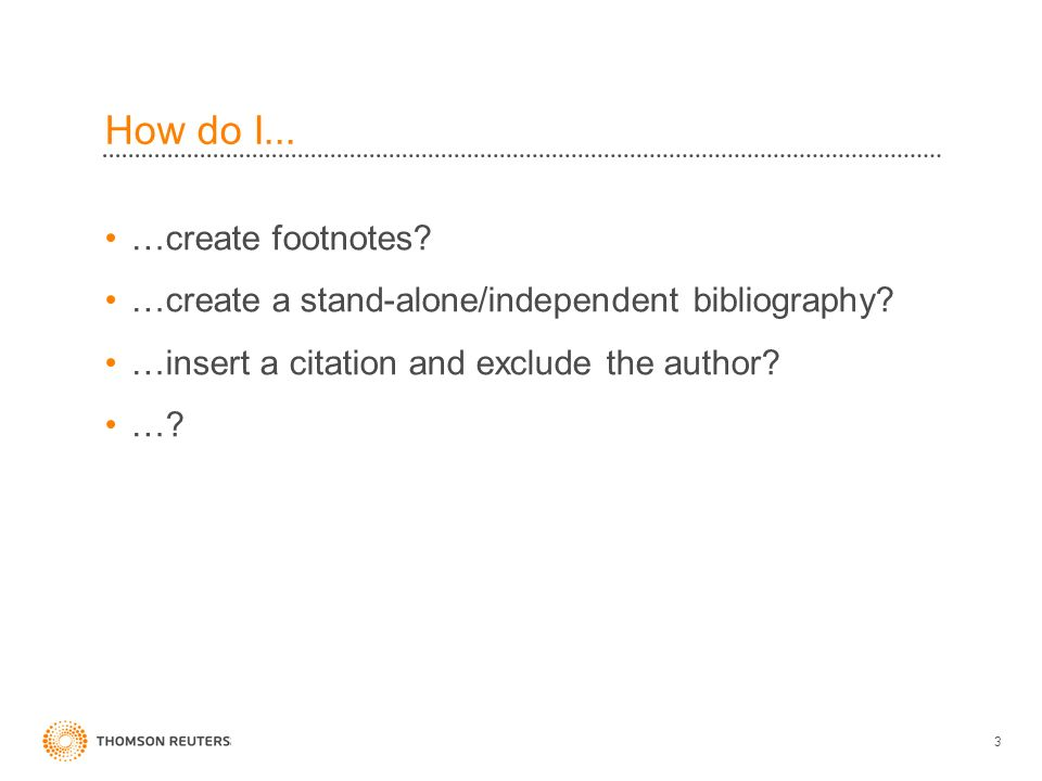 How do I...…create footnotes. …create a stand-alone/independent bibliography.