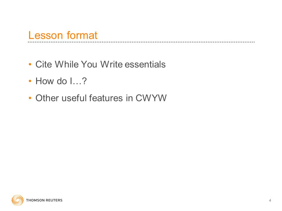 Lesson format Cite While You Write essentials How do I…? Other useful features in CWYW 4