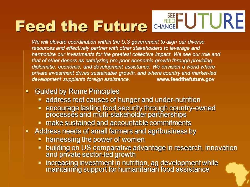 Feed the Future Guided by Rome Principles Guided by Rome Principles address root causes of hunger and under-nutrition address root causes of hunger an