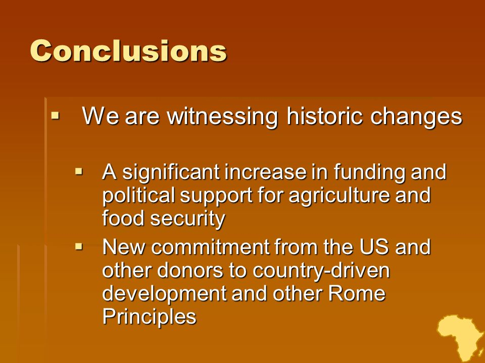 Conclusions We are witnessing historic changes We are witnessing historic changes A significant increase in funding and political support for agricult