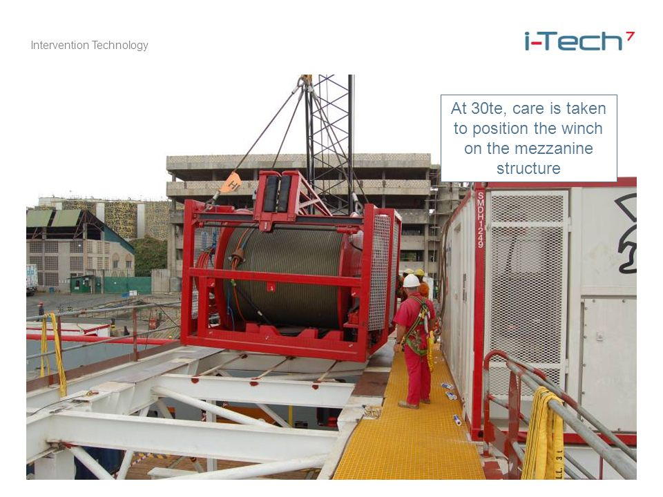 Intervention Technology At 30te, care is taken to position the winch on the mezzanine structure