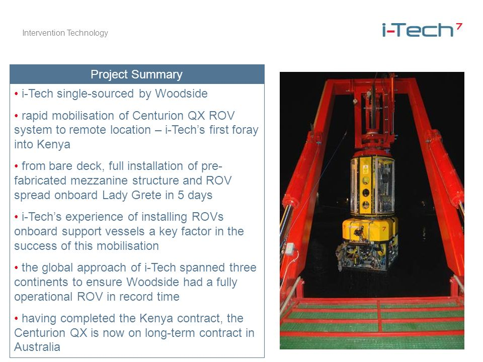 Intervention Technology Project Summary i-Tech single-sourced by Woodside rapid mobilisation of Centurion QX ROV system to remote location – i-Techs f