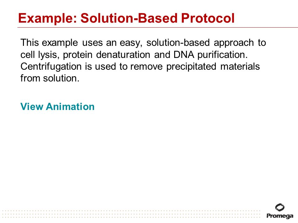 Example: Solution-Based Protocol This example uses an easy, solution-based approach to cell lysis, protein denaturation and DNA purification. Centrifu