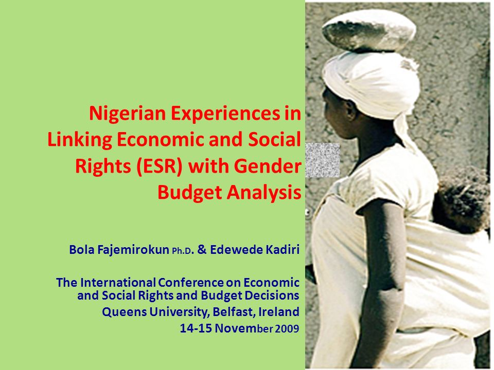 Nigerian Experiences in Linking Economic and Social Rights (ESR) with Gender Budget Analysis Bola Fajemirokun Ph.D. & Edewede Kadiri The International