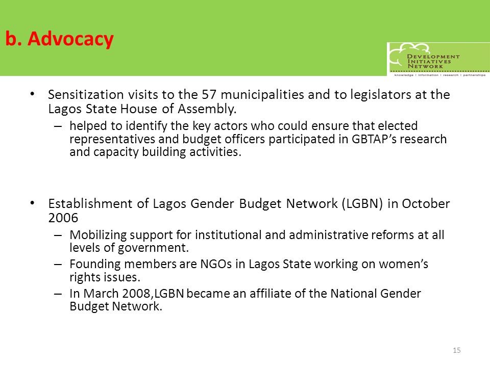b. Advocacy Sensitization visits to the 57 municipalities and to legislators at the Lagos State House of Assembly. – helped to identify the key actors