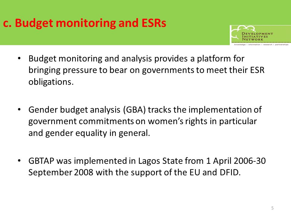 c. Budget monitoring and ESRs Budget monitoring and analysis provides a platform for bringing pressure to bear on governments to meet their ESR obliga