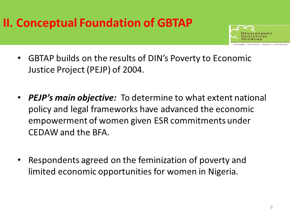 II. Conceptual Foundation of GBTAP GBTAP builds on the results of DINs Poverty to Economic Justice Project (PEJP) of 2004. PEJPs main objective: To de