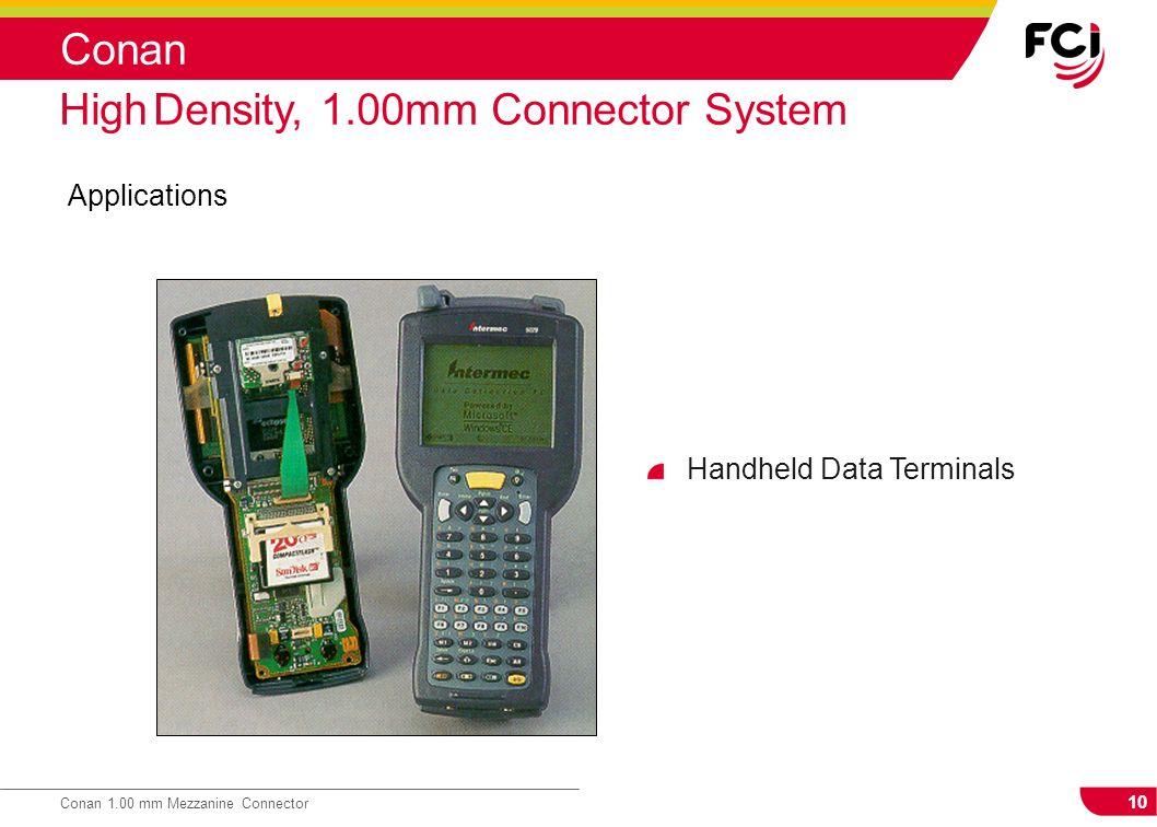 10 Conan 1.00 mm Mezzanine Connector Conan Applications High Density, 1.00mm Connector System Handheld Data Terminals