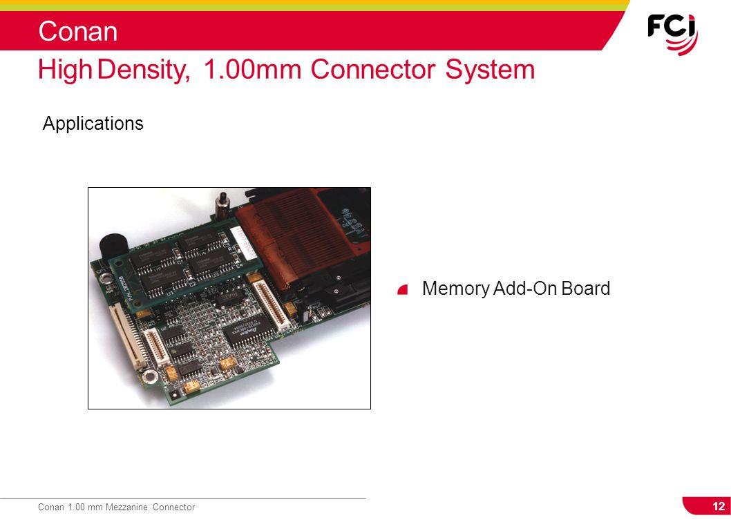 12 Conan 1.00 mm Mezzanine Connector Conan Applications High Density, 1.00mm Connector System Memory Add-On Board