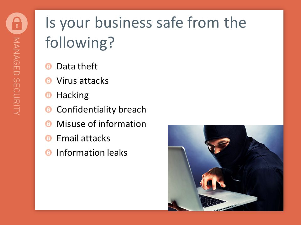 Is your business safe from the following.