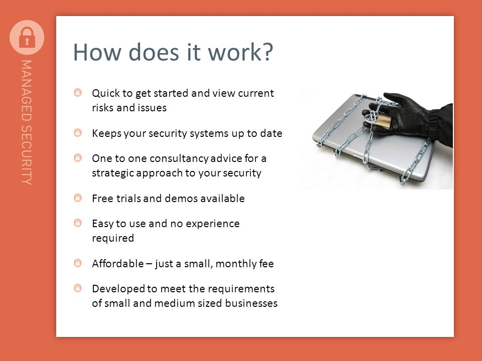How does it work? Quick to get started and view current risks and issues Keeps your security systems up to date One to one consultancy advice for a st