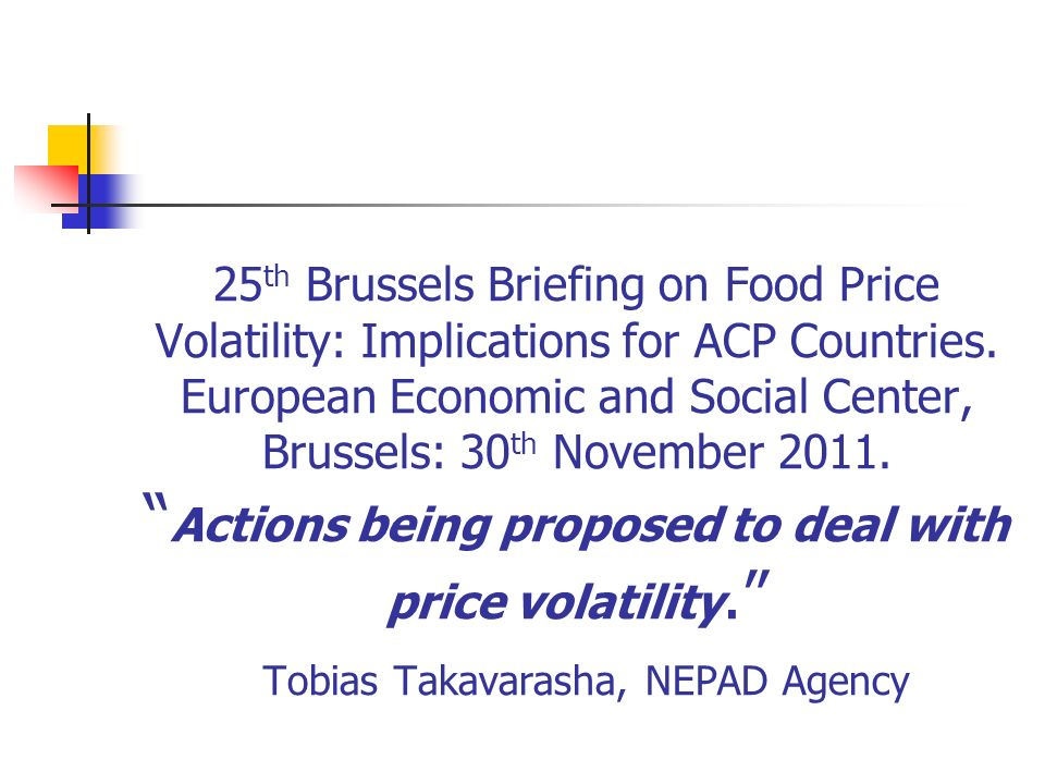 25 th Brussels Briefing on Food Price Volatility: Implications for ACP Countries.